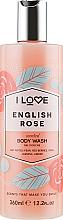 Parfums et Produits cosmétiques Gel douche à la rose - I Love English Rose Body Wash